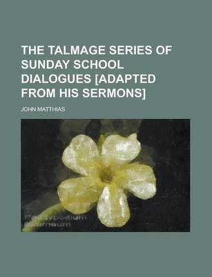 The Talmage Series of Sunday School Dialogues [Adapted from His Sermons]