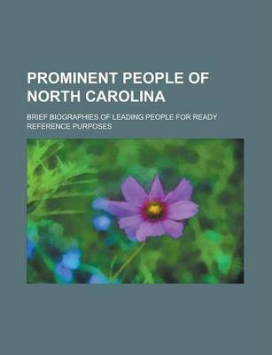 Prominent People of North Carolina; Brief Biographies of Leading People for Ready Reference Purposes