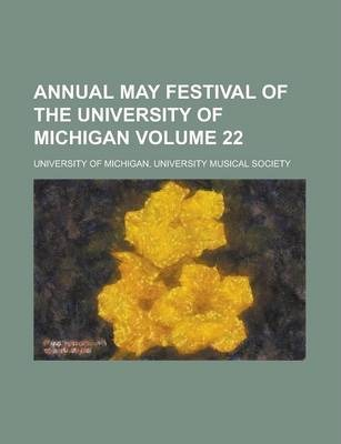 Annual May Festival of the University of Michigan Volume 22