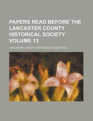 Papers Read Before the Lancaster County Historical Society Volume 13