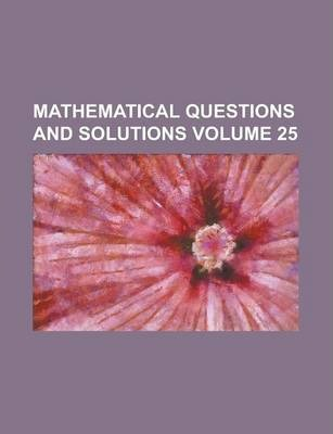 Mathematical Questions and Solutions Volume 25