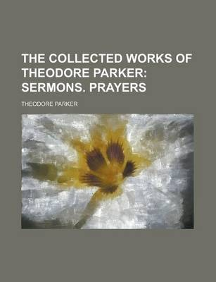 The Collected Works of Theodore Parker