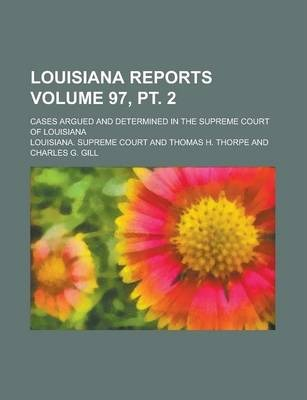Louisiana Reports; Cases Argued and Determined in the Supreme Court of Louisiana Volume 97, PT. 2
