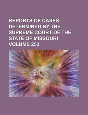 Reports of Cases Determined by the Supreme Court of the State of Missouri Volume 252