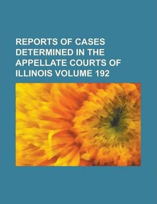 Reports of Cases Determined in the Appellate Courts of Illinois Volume 192
