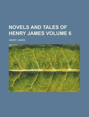 Novels and Tales of Henry James Volume 6