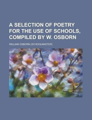 A Selection of Poetry for the Use of Schools, Compiled by W. Osborn
