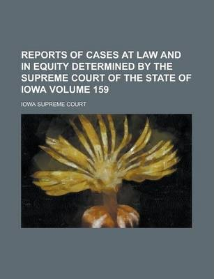 Reports of Cases at Law and in Equity Determined by the Supreme Court of the State of Iowa Volume 159
