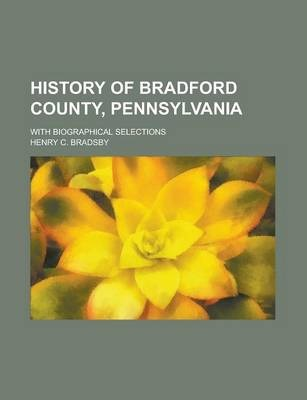 History of Bradford County, Pennsylvania; With Biographical Selections
