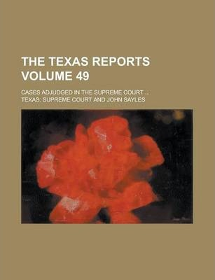 The Texas Reports; Cases Adjudged in the Supreme Court ... Volume 49