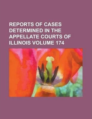 Reports of Cases Determined in the Appellate Courts of Illinois Volume 174