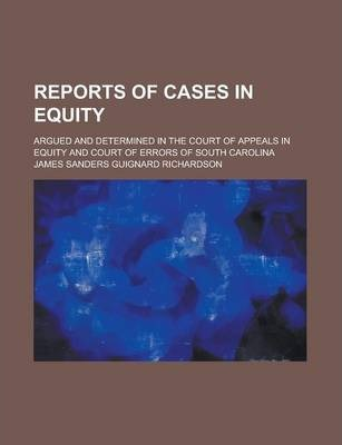 Reports of Cases in Equity; Argued and Determined in the Court of Appeals in Equity and Court of Errors of South Carolina