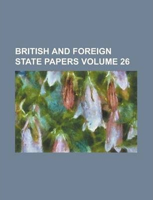 British and Foreign State Papers Volume 26