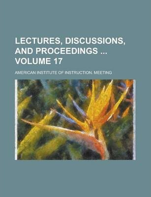 Lectures, Discussions, and Proceedings Volume 17
