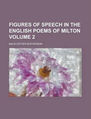 Figures of Speech in the English Poems of Milton Volume 2