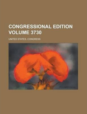 Congressional Edition Volume 3730