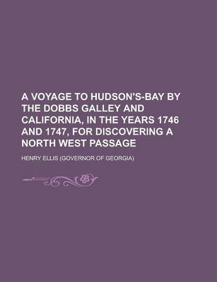 A Voyage to Hudson's-Bay by the Dobbs Galley and California, in the Years 1746 and 1747, for Discovering a North West Passage