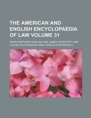 The American and English Encyclopaedia of Law Volume 31