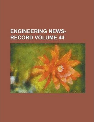Engineering News-Record Volume 44