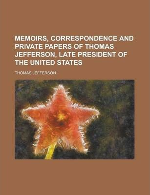 Memoirs, Correspondence and Private Papers of Thomas Jefferson, Late President of the United States Volume 4