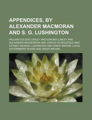 Appendices, by Alexander Macmoran and S. G. Lushington