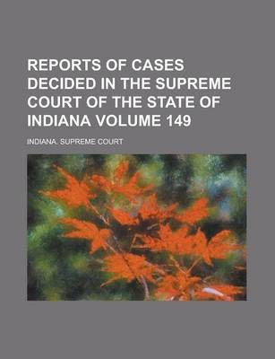 Reports of Cases Decided in the Supreme Court of the State of Indiana Volume 149
