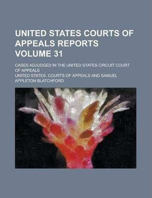 United States Courts of Appeals Reports; Cases Adjudged in the United States Circuit Court of Appeals Volume 31