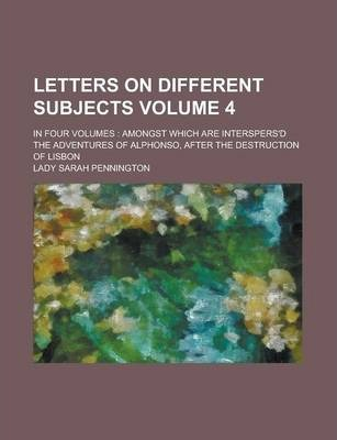 Letters on Different Subjects; In Four Volumes