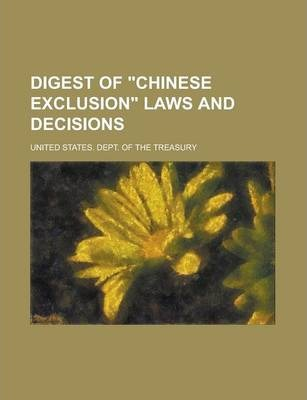 "Digest of ""Chinese Exclusion"" Laws and Decisions"