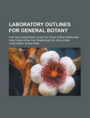 Laboratory Outlines for General Botany; For the Elementary Study of Plant Structures and Functions from the Standpoint of Evolution