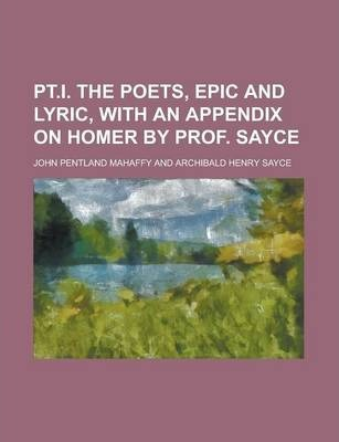 PT.I. the Poets, Epic and Lyric, with an Appendix on Homer by Prof. Sayce