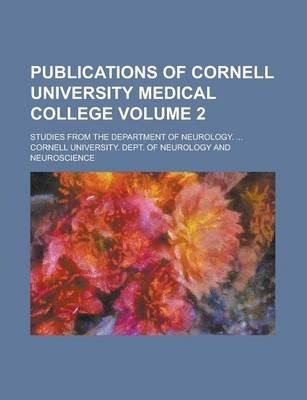 Publications of Cornell University Medical College; Studies from the Department of Neurology. ... Volume 2