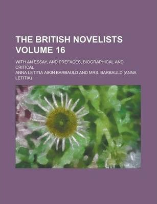 The British Novelists; With an Essay, and Prefaces, Biographical and Critical Volume 16