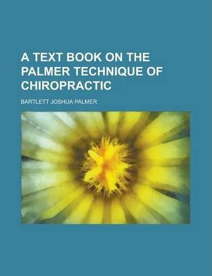 A Text Book on the Palmer Technique of Chiropractic