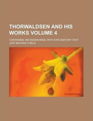 Thorwaldsen and His Works; Containing 365 Engravings, with Explanatory Text Volume 4