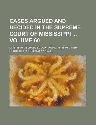 Cases Argued and Decided in the Supreme Court of Mississippi Volume 60
