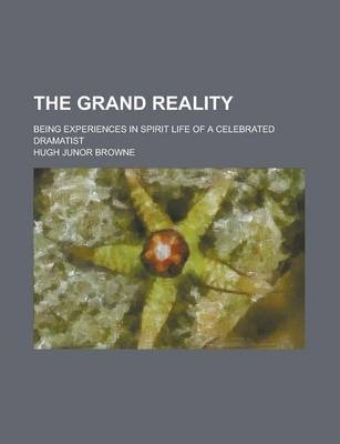 The Grand Reality; Being Experiences in Spirit Life of a Celebrated Dramatist