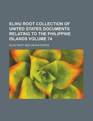 Elihu Root Collection of United States Documents Relating to the Philippine Islands Volume 74