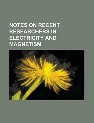 Notes on Recent Researchers in Electricity and Magnetism