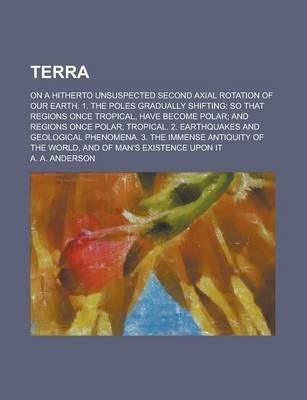 Terra; On a Hitherto Unsuspected Second Axial Rotation of Our Earth. 1. the Poles Gradually Shifting