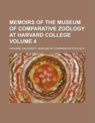 Memoirs of the Museum of Comparative Zoology at Harvard College Volume 4