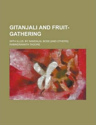 Gitanjali and Fruit-Gathering; With Illus. by Nandalal Bose [And Others]
