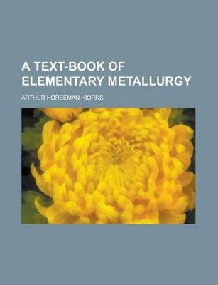 A Text-Book of Elementary Metallurgy