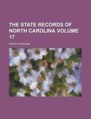 The State Records of North Carolina Volume 17
