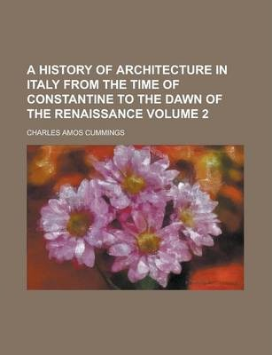 A History of Architecture in Italy from the Time of Constantine to the Dawn of the Renaissance Volume 2