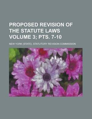 Proposed Revision of the Statute Laws Volume 3; Pts. 7-10