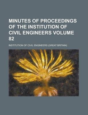 Minutes of Proceedings of the Institution of Civil Engineers Volume 82