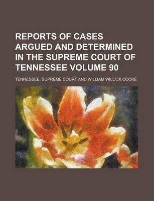 Reports of Cases Argued and Determined in the Supreme Court of Tennessee Volume 90