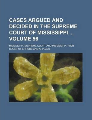 Cases Argued and Decided in the Supreme Court of Mississippi Volume 56