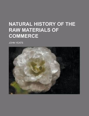 Natural History of the Raw Materials of Commerce